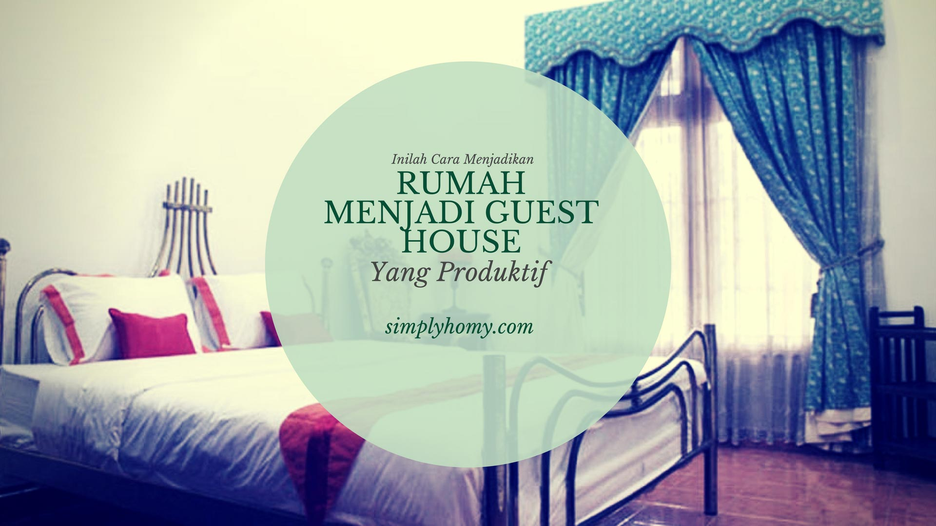 Inilah Cara Menjadikan Rumah Menjadi Guest House Yang Produktif