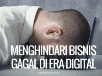 Perhatikan! Inilah Tips Menghindari Bisnis Gagal di Era Digital